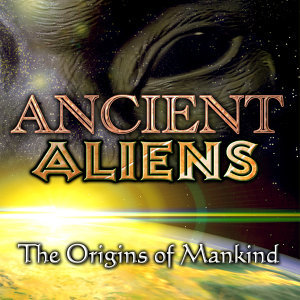 Ancient Aliens: The Origins of Mankind