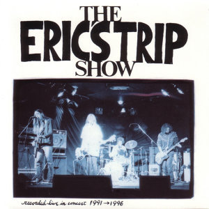 The Eric's Trip Show - Recorded Live In Concert 1991-1996