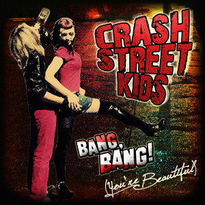 Crash Street Kids - Bang Bang (You're Beautiful) (single)