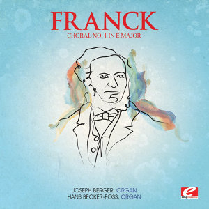 Franck: Choral No. 1 in E Major from Trois Chorals (Digitally Remastered)
