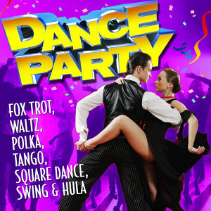 Dance Party - Fox Trot, Waltz, Polka, Tango, Square Dance, Swing & Hula