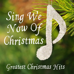Greatest Christmas Hits - Sing We Now of Christmas