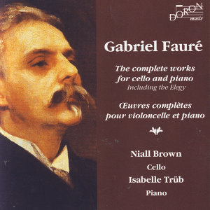 Gabriel Fauré - The Complete Works For Cello And Piano