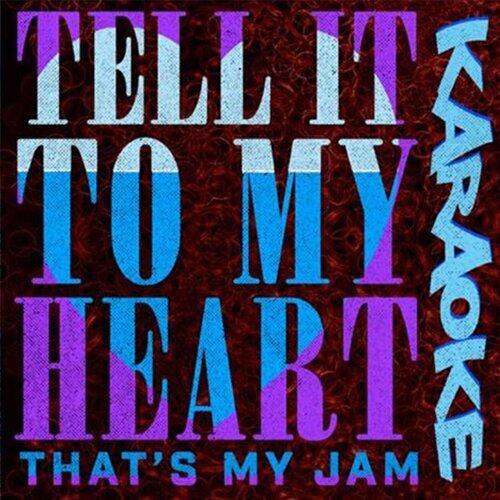 Tell It to My Heart (Karaoke)