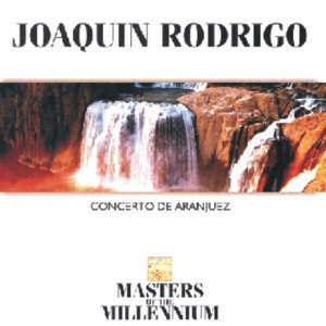 Joaquín Rodrigo - Masters Of The Millennium