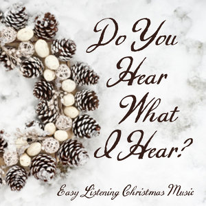 Easy Listening Christmas Music - Do You Hear What I Hear?