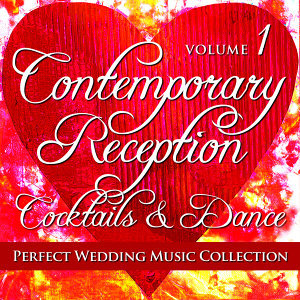 Perfect Wedding Music Collection: Contemporary Reception - Cocktails and Dance, Vol. 1