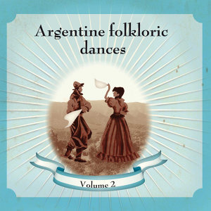 Argentine Folkloric Dances Volume 2