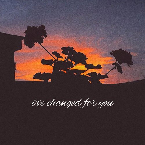 I've Changed for You