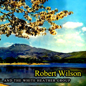 Robert Wilson And The White Heather Group