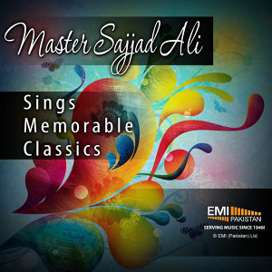 Master Sajjad Ali Sings Memorable Classics