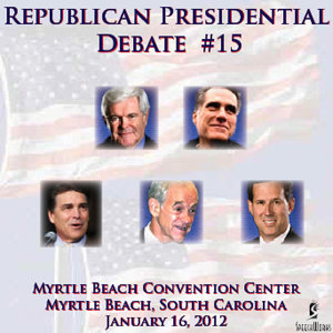 Republican Presidential Debate #15 - Myrtle Beach Convention Center, Myrtle Beach, SC - January 16, 2012