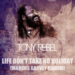 Life Don't Take No Holiday (Marcus Garvey Riddim)
