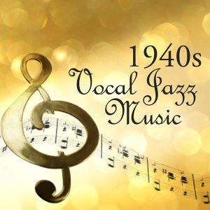 1940s Vocal Jazz  - 1940s Music