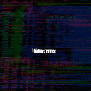 later. (rmx)