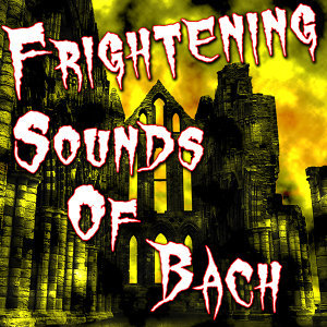 Frightening Sounds of Bach