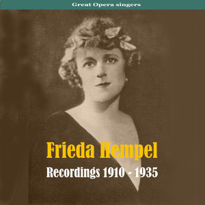 Great Opera Singers - Frieda Hempel (1885-1955)