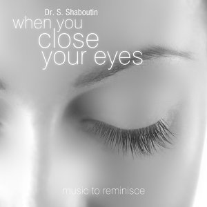 When You Close Your Eyes - Music To Reminisce