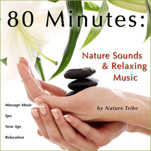 80 Minutes: Nature Sounds & Relaxing Music (Massage Music, Spa, New Age & Relaxation)