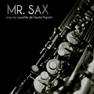 Mr. Sax Sings les superhits de Fausto Papetti