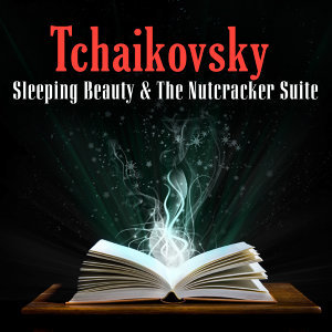 Tchaikovsky - Sleeping Beauty & The Nutcracker Suite