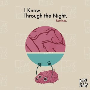 I Know / Through the Night - Remixes