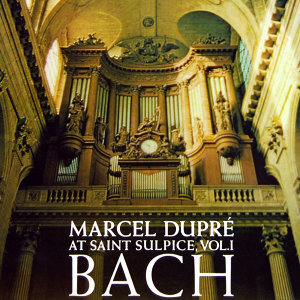 Marcel Dupre At Saint-Sulpice Volume 1