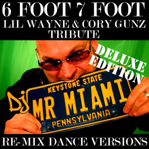6 Foot 7 Foot (Lil Wayne & Cory Gunz Tribute) (Re-Mix Dance Versions)