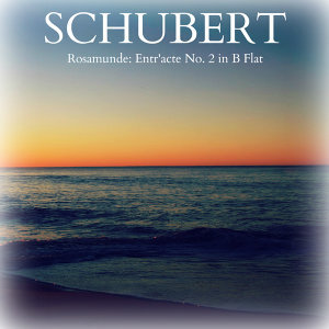 Schubert - Rosamunde: Entr'acte No. 2 in B Flat