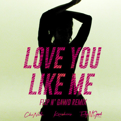 Love You Like Me (FlipN'Gawd Remix) [feat. Konshens]