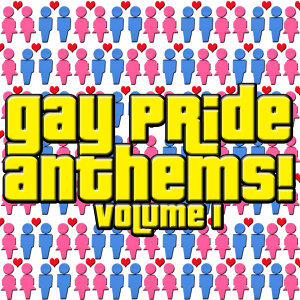 Gay Pride Anthems! Volume 1