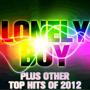 Lonely Boy Plus Other Top Hits of 2012