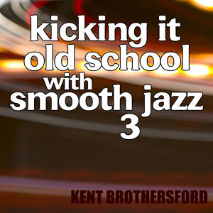 Kicking It Old School Smooth Jazz 3