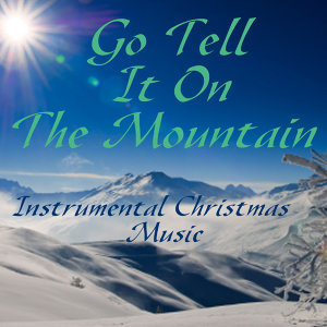 Go Tell It On The Mountain - Instrumental Christmas Music
