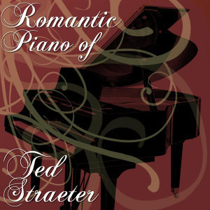 The Romantic Piano Of Ted Straeter