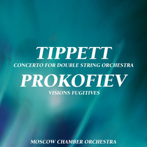 Concerto For Double String Orchestra & Visions Fugitives