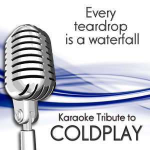 Every Teardrop Is A Waterfall (Karaoke Tribute To Coldplay)