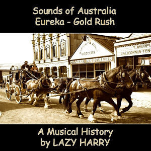 Sounds of Australia-Eureka A Musical Gold Rush History
