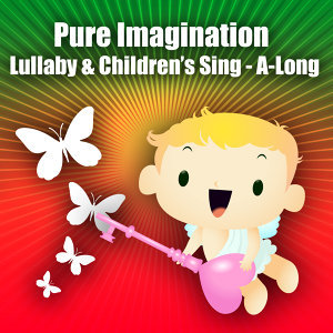 Pure Imagination - Lullaby & Children's Singalong