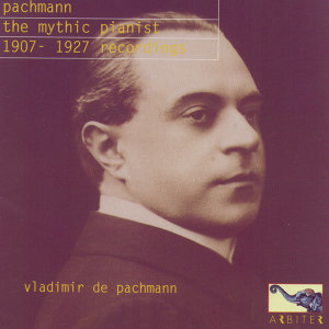 Vladimir de Pachmann: The Mythic Pianist, 1907-1927 Recordings