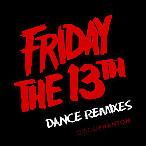 Friday The 13th Dance Remixes