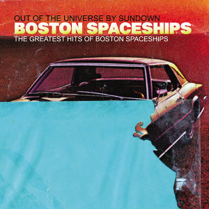 The Greatest Hits Of Boston Spaceships