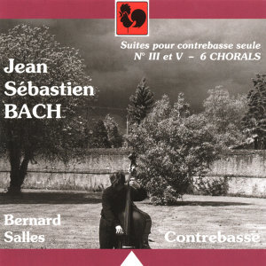 Bach: Unaccompanied Cello Suites No. 3 & 5, Performed on Double Bass – 6 Chorals, BWV 564, 639, 641, 659, 622, 727, Performed on String Quartet
