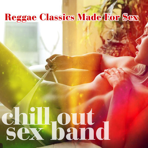 Chill Out Sex Band - Reggae Cl...