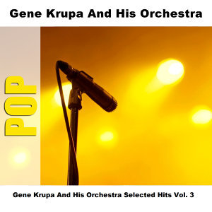 Gene Krupa And His Orchestra Selected Hits Vol. 3