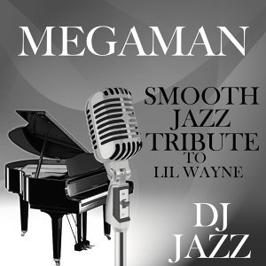 MegaMan (Smooth Jazz Cover Tribute to Lil Wayne)