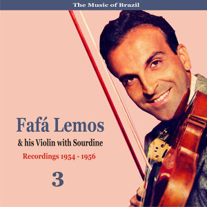 The Music of Brazil: Fafa Lemos & His Violin with Sourdine, Volume 3 - Recordings 1954 - 1958