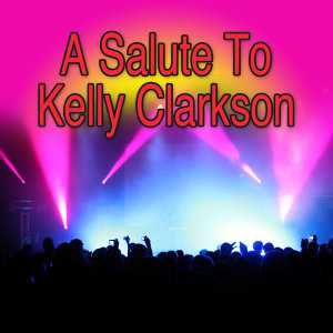 A Salute To Kelly Clarkson