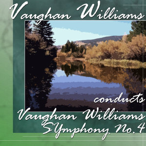 Vaughan Williams Conducts Vaughan Williams Symphony No.4