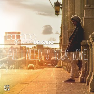 All I Need Is Your Love (feat. Adrian Delgado)